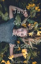 Just Give Me A Reason (ON HOLD) by Care-Uh