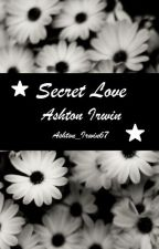 Secret Love // Ashton Irwin by Ashton_Irwin67