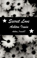 Secret Love // Ashton Irwin by Ashton_Irwin67
