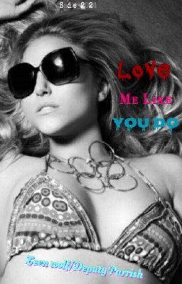 Love Me Like You Do |~Jordan Parrish~| [Slow Updates]