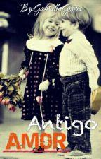 ANTIGO AMOR! by GabriellaGomes27