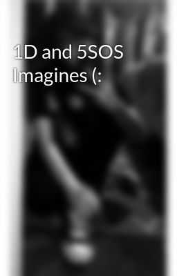 1D and 5SOS Imagines (: