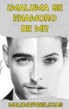 ¿maluma Se Enamoro De Mi? by malumafanslocas