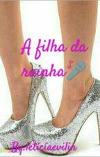 A Filha Da Rainha  by leticiaevilin