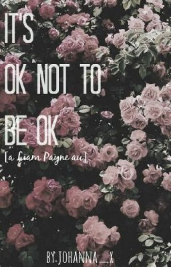 It's ok not to be ok [ Liam Payne au ]