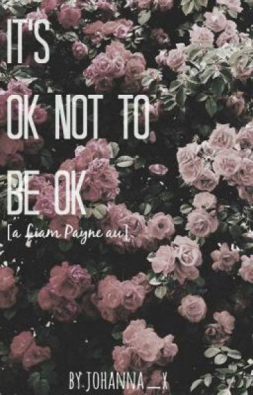 It's ok not to be ok [ Liam Payne au ]