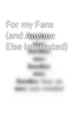 For my Fans (and Anyone Else Interested) by KaminaStone