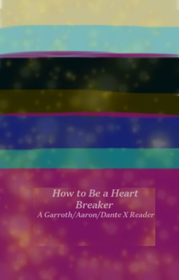 How to be a heartbreaker (Garroth X Aaron X Reader X Dante) (Discontinued)