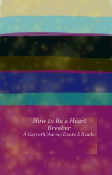 How to be a heartbreaker (Garroth X Aaron X Reader X Dante)