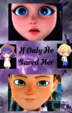 If Only He Saved Her(A Miraculous Fanfiction) by Marichatshipper__13