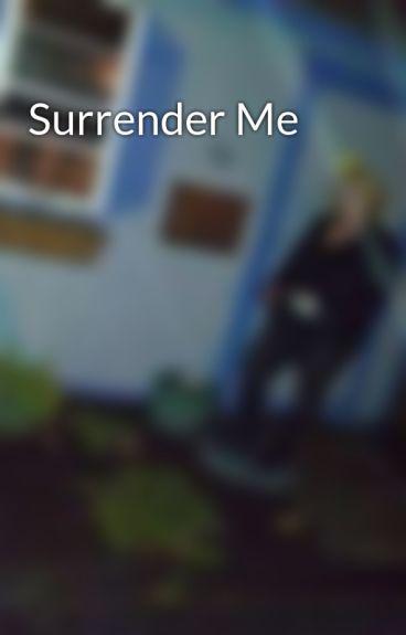 Surrender Me by kittykatlove69
