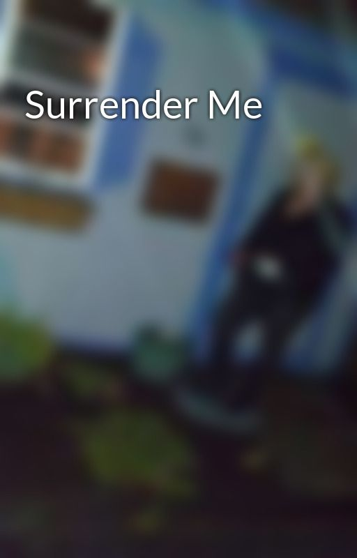 Surrender Me by kittykatlove69