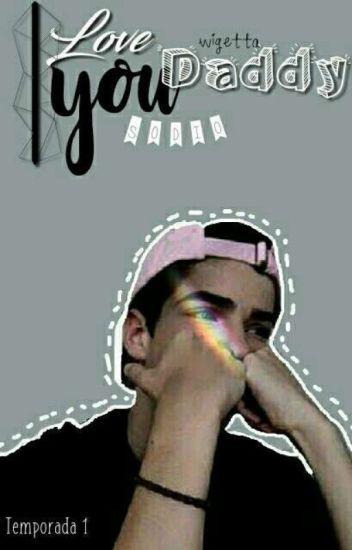 #1 I love you Daddy {Wigetta} •TERMINADA• 《EN EDICIÓN》