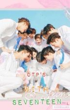 Seventeen with OTP's by janeonasa