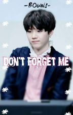 Don't Forget Me (SUGA)(BTS)(COMPLETA) by BeatrizCALetelier