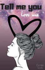 Tell me you love me -1 en 2 by Esmee_Jwz