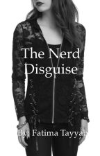 The Nerd Disguise  by FatimaBaji13
