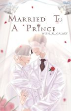 Married to a Prince by Galaxy_Violet_FANFAN