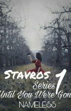 Stavros 1: Until You Were Gone by NamelessAko