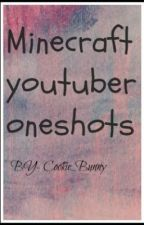 Minecraft Youtuber Oneshots! by Cookie_Bunny