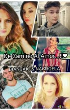 De Caminó Al Amor...!!Biancaio & Nachoela by Nahi_Saucedo