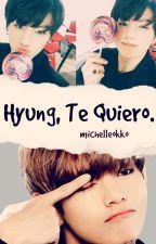 Hyung, Te Quiero. [VKook] by michelleokko