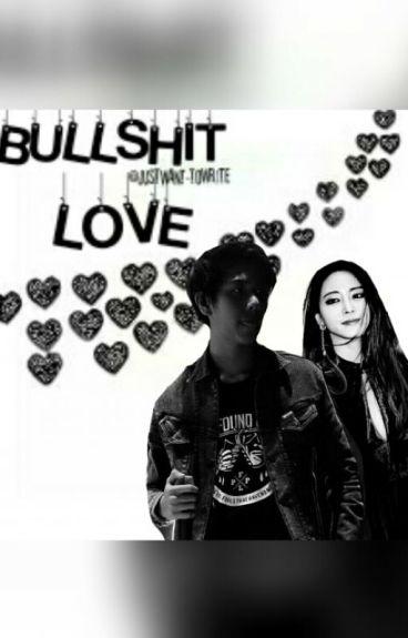 Bullshit Love - COMPLETED