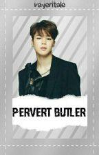 Pervert Butler (17+) by vayeritale