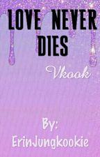 Love Never Dies• Vkook[On Hold] by ErinJungkookie