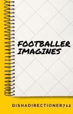 Footballer Imagines by dishadirectioner712