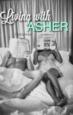Living With Asher ( PAUSED ) by DaddyLukey