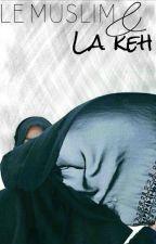 Le Muslim Et La Keh  by lasoeuratamere