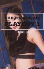 The Possessive Playboy « j.jk x c.ty » by jiminttemeune