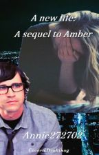 A New Life: Sequel to Amber by MythicalAnnie