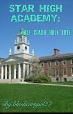 STAR HIGH ACADEMY:half clash half love[ON-HOLD] by blueheartgirl27