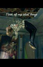 Peak of my idiot things   by __Dragneel__