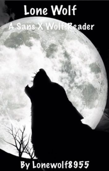 • Lone Wolf • Sans X Wolf!Reader