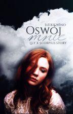 Oswój mnie. Lily x Scorpius story by DzikieWino