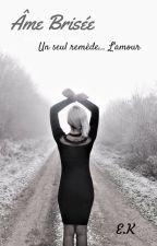 Âme Brisée ( Un seul remède ... L'Amour) by EmilieKeba
