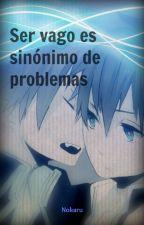 Ser vago es sinónimo de problemas by RyuuNokaru