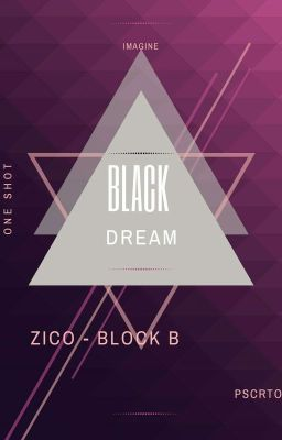 [OneShot - Black Dream] [ZICO - Block B]