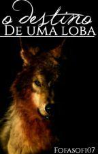O  destino de uma loba. by Sofia-Suicida