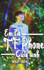 [Oneshot][Khải-Nguyên][KaiYuan] Em Là TF Phone Của Anh  by hunhi_0207