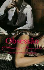 Obsessão (Em Revisão) by AlineMontalvao