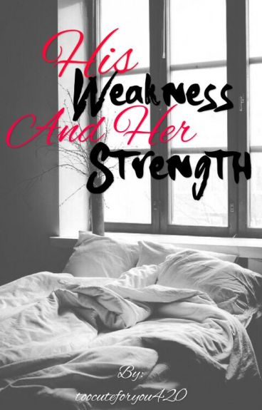 His weakness and her strength