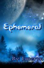 Ephemeral by Emeryn