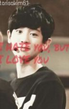 I HATE you , but I LOVE you [ Chanyeol EXO ff ] by tarisatrhn