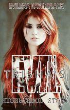 Evil Trisha's High School Story by HelenaBlackIsForever