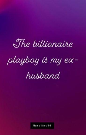 The Billionaire Playboy Is My Ex- Husband. #Wattys2016