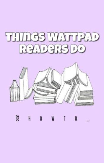 Things Wattpad Readers Do